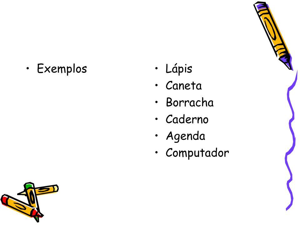 •Exemplos•Lápis •Caneta •Borracha •Caderno •Agenda •Computador