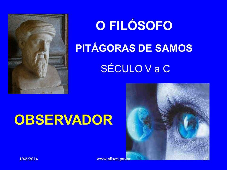 O FILÓSOFO PITÁGORAS DE SAMOS SÉCULO V a C OBSERVADOR 19/6/201417www.nilson.pro.br
