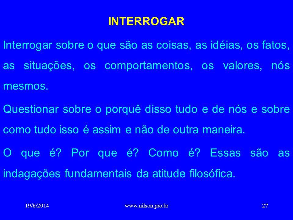 INTERROGAR Interrogar sobre o que são as coisas, as idéias, os fatos, as situações, os comportamentos, os valores, nós mesmos. Questionar sobre o porq