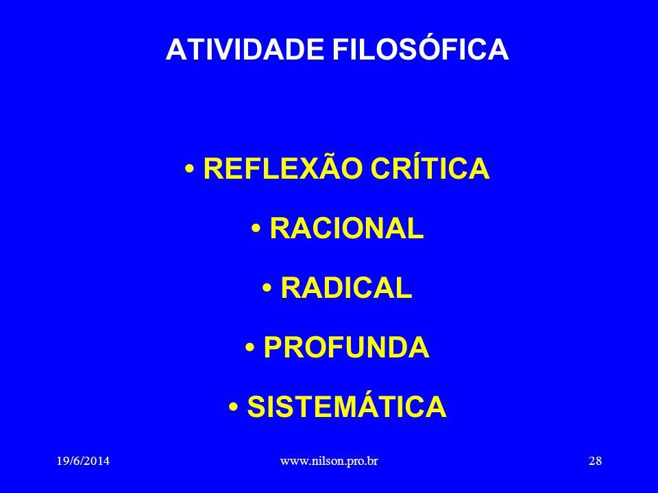 ATIVIDADE FILOSÓFICA • REFLEXÃO CRÍTICA • RACIONAL • RADICAL • PROFUNDA • SISTEMÁTICA 19/6/201428www.nilson.pro.br