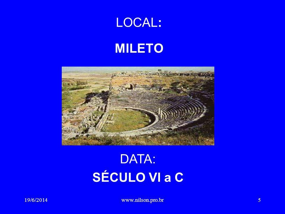 LOCAL: MILETO DATA: SÉCULO VI a C 19/6/20145www.nilson.pro.br