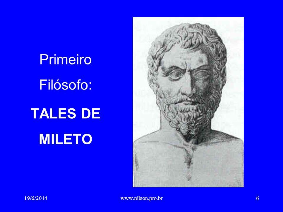 Primeiro Filósofo: TALES DE MILETO 19/6/20146www.nilson.pro.br