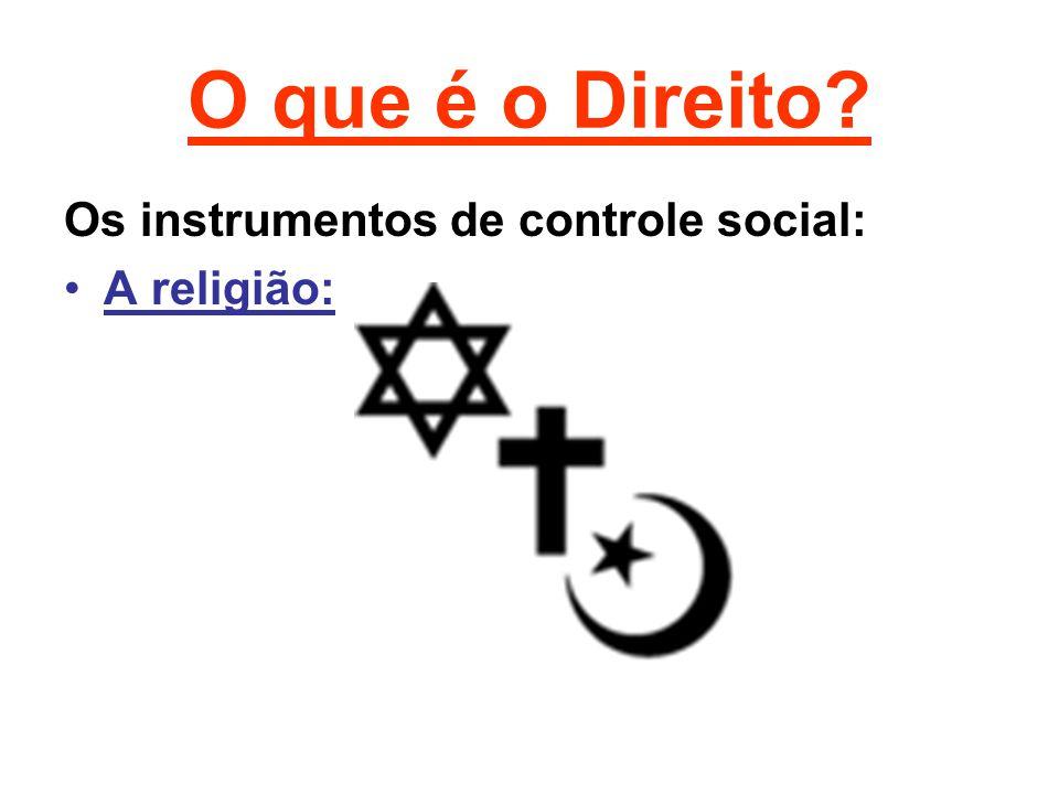 O que é o Direito? Os instrumentos de controle social: •A religião: