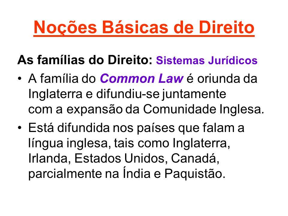 Noções Básicas de Direito As famílias do Direito: Sistemas Jurídicos •A família do Common Law é oriunda da Inglaterra e difundiu-se juntamente com a expansão da Comunidade Inglesa.