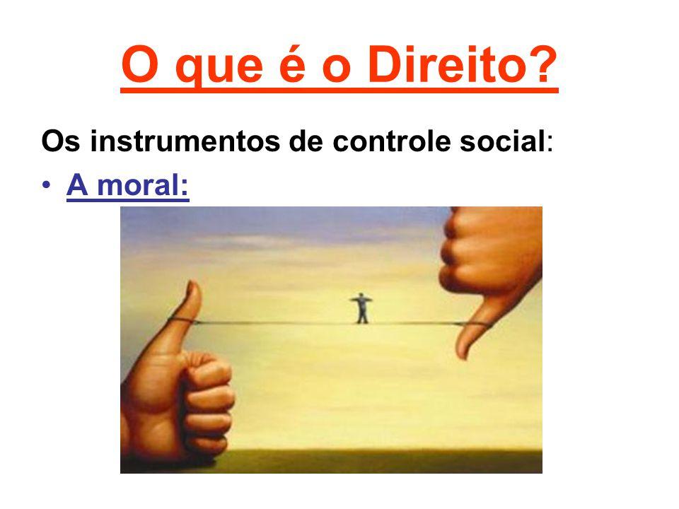 O que é o Direito? Os instrumentos de controle social: •A moral:
