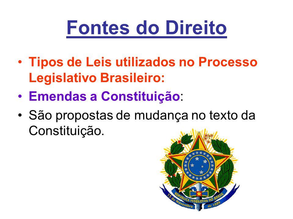 Fontes do Direito •Tipos de Leis utilizados no Processo Legislativo Brasileiro: •Emendas a Constituição: •São propostas de mudança no texto da Constituição.