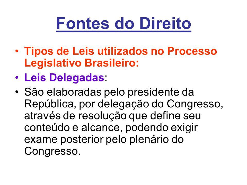 Fontes do Direito •Tipos de Leis utilizados no Processo Legislativo Brasileiro: •Leis Delegadas: •São elaboradas pelo presidente da República, por del