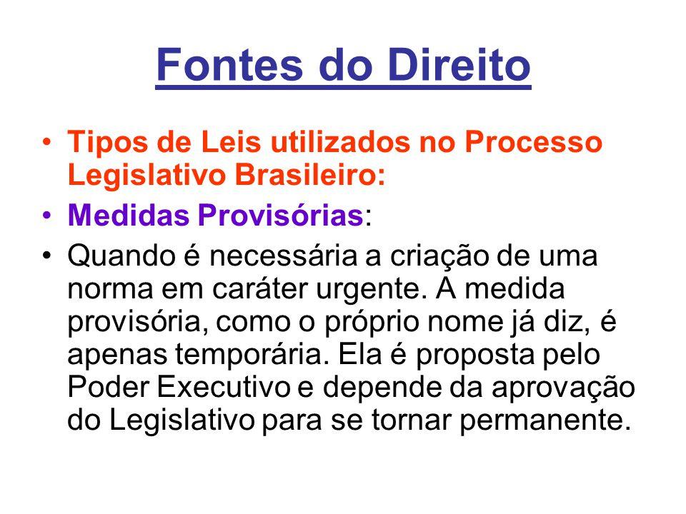 Fontes do Direito •Tipos de Leis utilizados no Processo Legislativo Brasileiro: •Medidas Provisórias: •Quando é necessária a criação de uma norma em caráter urgente.