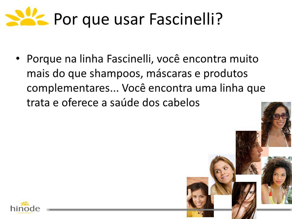 • Porque na linha Fascinelli, você encontra muito mais do que shampoos, máscaras e produtos complementares... Você encontra uma linha que trata e ofer