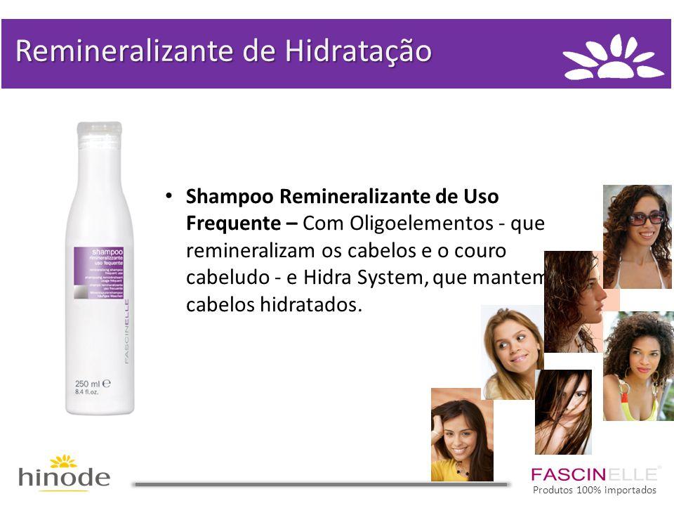• Shampoo Remineralizante de Uso Frequente – Com Oligoelementos - que remineralizam os cabelos e o couro cabeludo - e Hidra System, que mantem os cabelos hidratados.