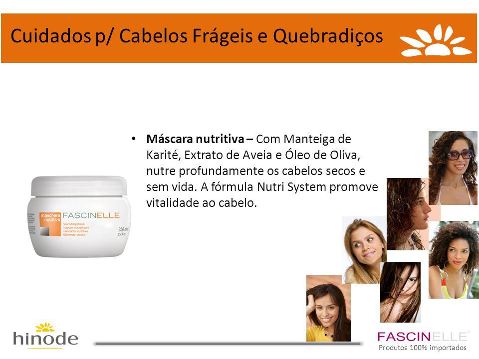 Cuidados p/ Cabelos Frágeis e Quebradiços • Máscara nutritiva – Com Manteiga de Karité, Extrato de Aveia e Óleo de Oliva, nutre profundamente os cabel