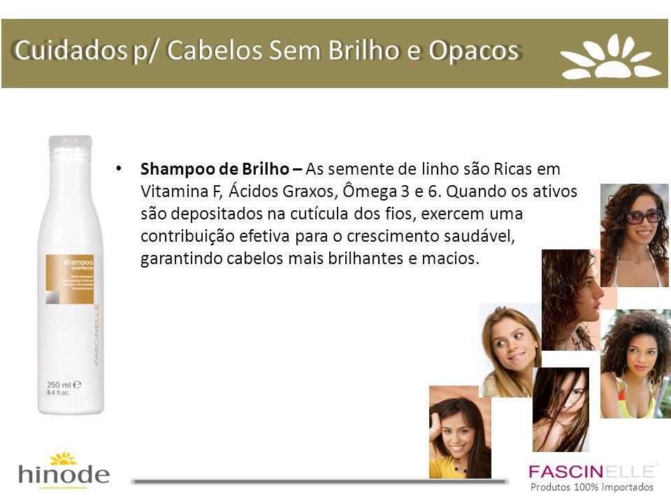• Shampoo de Brilho – As semente de linho são Ricas em Vitamina F, Ácidos Graxos, Ômega 3 e 6. Quando os ativos são depositados na cutícula dos fios,