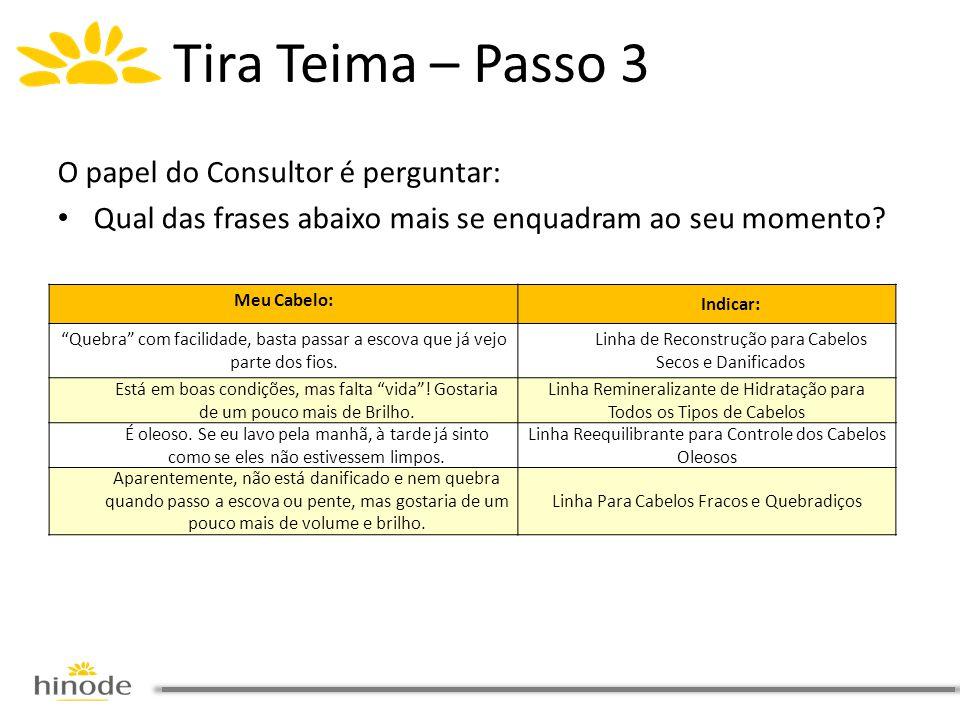 """O papel do Consultor é perguntar: • Qual das frases abaixo mais se enquadram ao seu momento? Tira Teima – Passo 3 Meu Cabelo: Indicar: """"Quebra"""" com fa"""