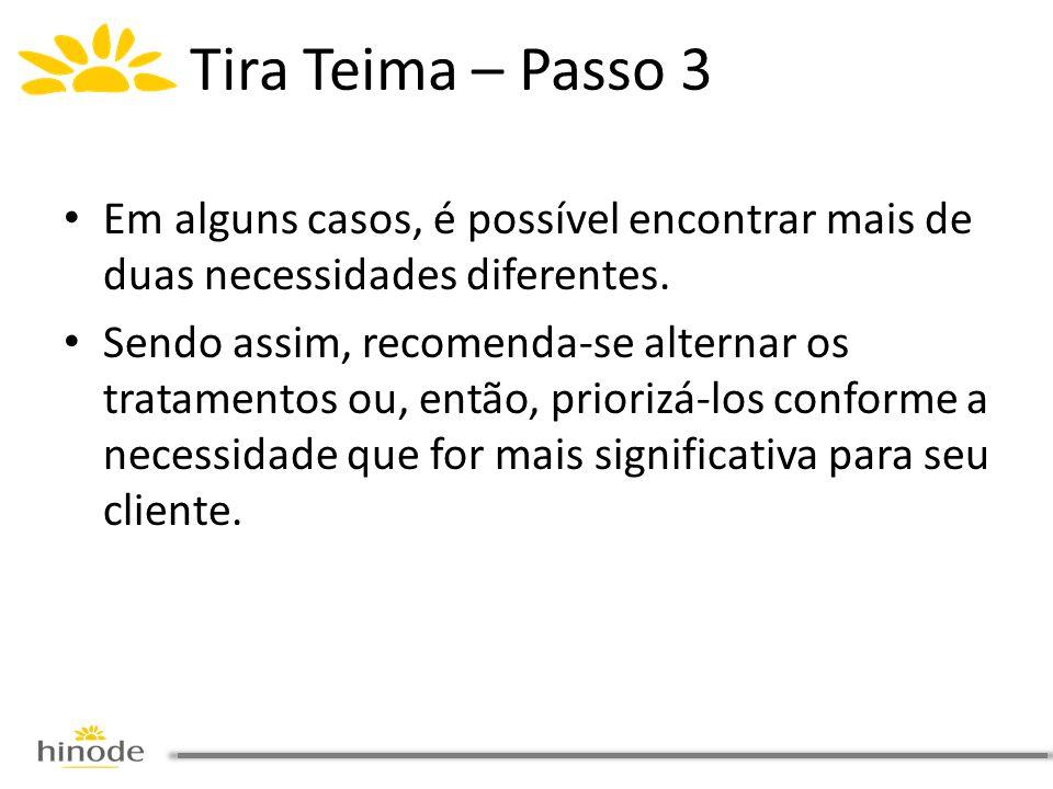 Tira Teima – Passo 3 • Em alguns casos, é possível encontrar mais de duas necessidades diferentes. • Sendo assim, recomenda-se alternar os tratamentos
