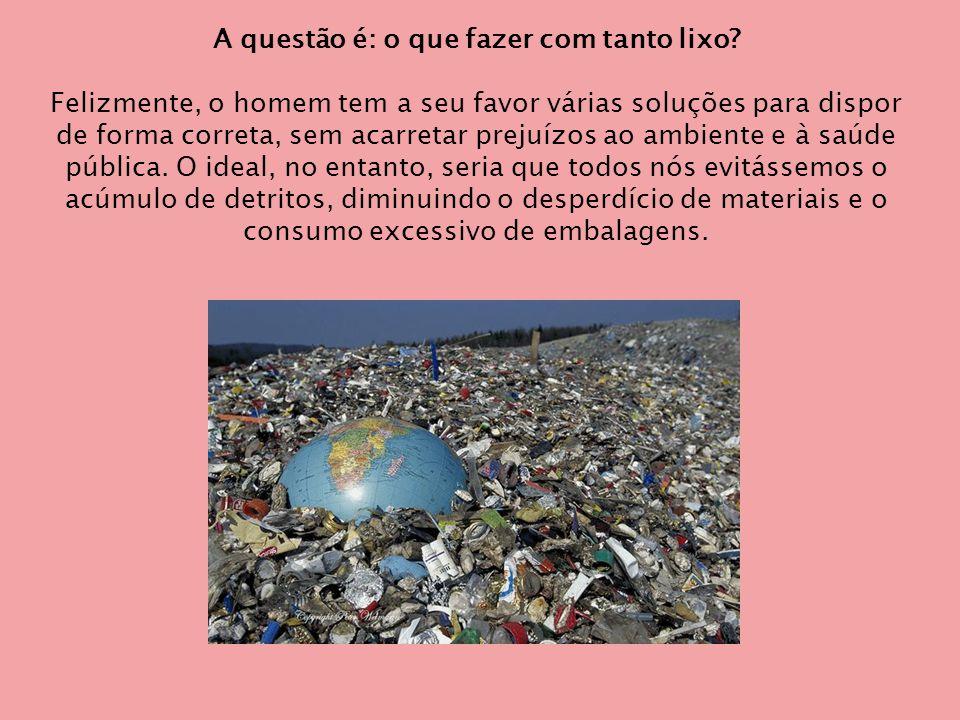 Ideal  Separar o lixo reciclável em recipientes próprios e colocá-los em lixeiras que existam em áreas públicas,destinadas a coleta seletiva.