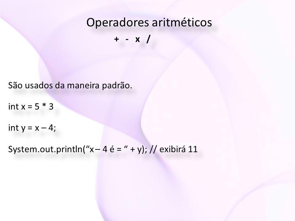 """Operadores aritméticos + - x / São usados da maneira padrão. int x = 5 * 3 int y = x – 4; System.out.println(""""x – 4 é = """" + y); // exibirá 11 São usad"""