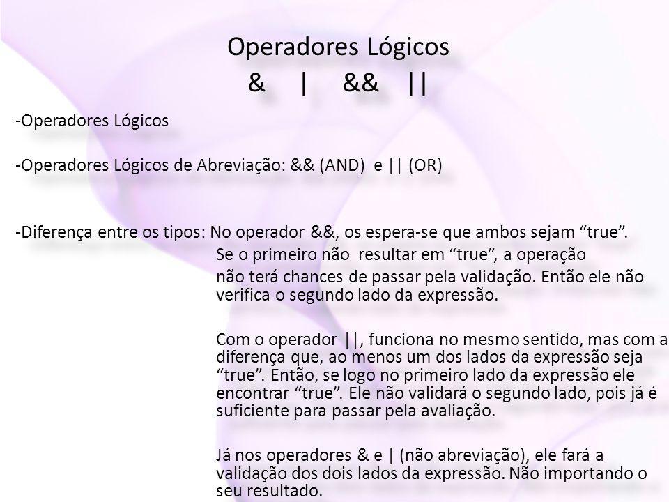 Operadores Lógicos & | && || Operadores Lógicos & | && || -Operadores Lógicos -Operadores Lógicos de Abreviação: && (AND) e || (OR) -Diferença entre os tipos: No operador &&, os espera-se que ambos sejam true .