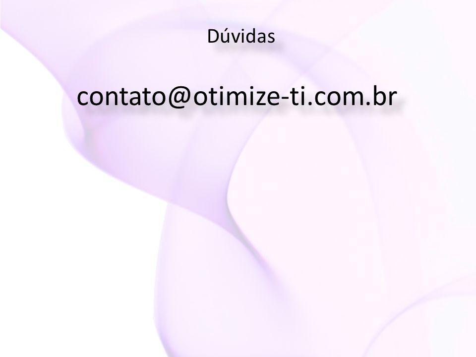 Dúvidas contato@otimize-ti.com.br