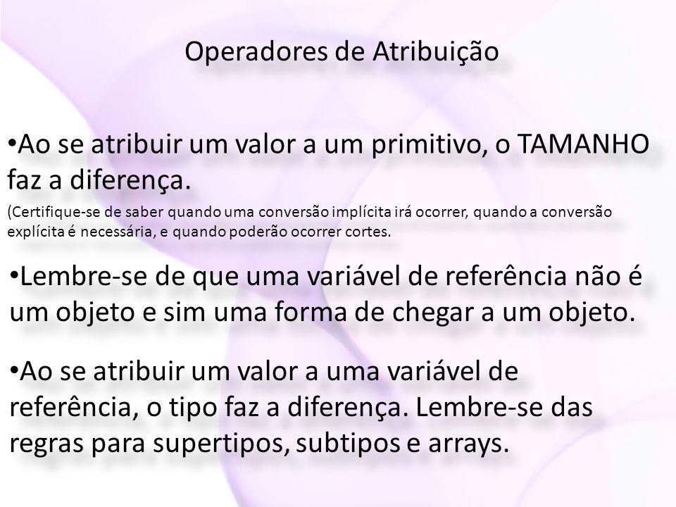 Operadores de Atribuição • Ao se atribuir um valor a um primitivo, o TAMANHO faz a diferença. (Certifique-se de saber quando uma conversão implícita i
