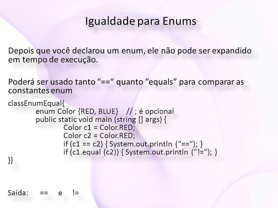 """Igualdade para Enums Depois que você declarou um enum, ele não pode ser expandido em tempo de execução. Poderá ser usado tanto """"=="""" quanto """"equals"""" pa"""