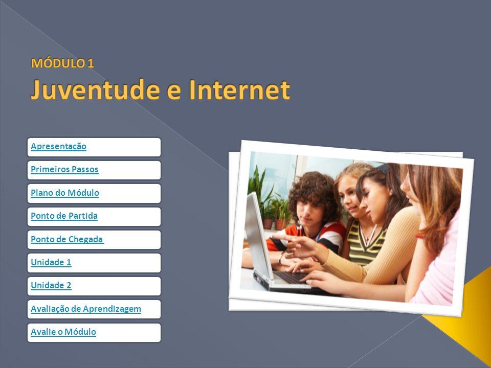  Olá, seja bem vindo ao módulo Juventude e Internet, do curso de extensão a distância Introdução a uma Leitura Criativa e Crítica dos Meios de Comunicação Social .