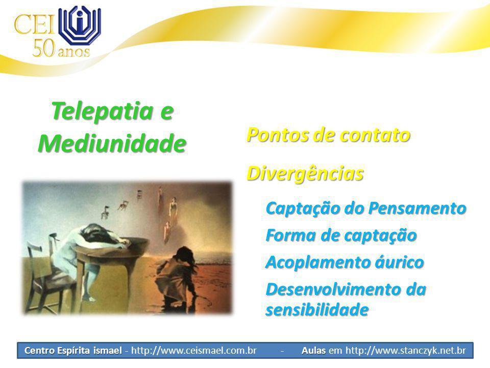 Centro Espírita ismael Aulas Centro Espírita ismael - http://www.ceismael.com.br - Aulas em http://www.stanczyk.net.br Telepatia e Mediunidade Divergências Captação do Pensamento Acoplamento áurico Pontos de contato Desenvolvimento da sensibilidade Forma de captação