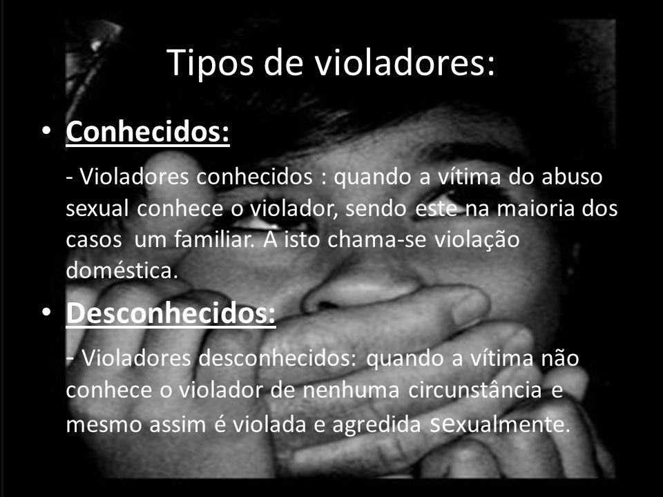 • Conhecidos: - Violadores conhecidos : quando a vítima do abuso sexual conhece o violador, sendo este na maioria dos casos um familiar.