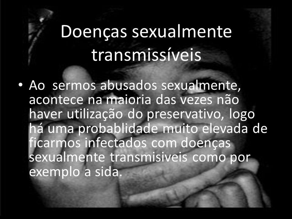 Doenças sexualmente transmissíveis • Ao sermos abusados sexualmente, acontece na maioria das vezes não haver utilização do preservativo, logo há uma probablidade muito elevada de ficarmos infectados com doenças sexualmente transmisiveis como por exemplo a sida.