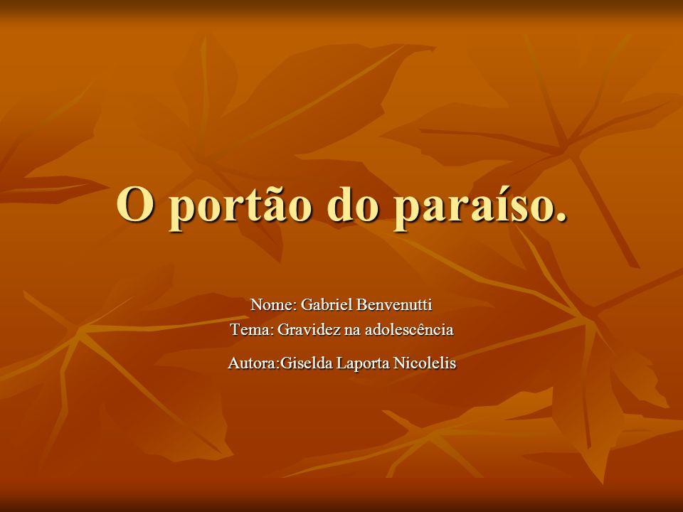 O portão do paraíso. Nome: Gabriel Benvenutti Tema: Gravidez na adolescência Autora:Giselda Laporta Nicolelis
