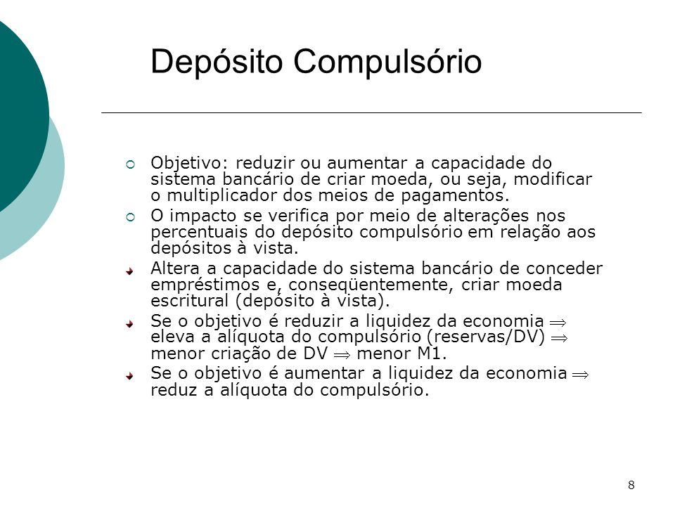 8  Objetivo: reduzir ou aumentar a capacidade do sistema bancário de criar moeda, ou seja, modificar o multiplicador dos meios de pagamentos.  O imp