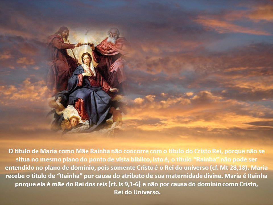 O título de Maria como Mãe Rainha não concorre com o título do Cristo Rei, porque não se situa no mesmo plano do ponto de vista bíblico, isto é, o titulo Rainha não pode ser entendido no plano de domínio, pois somente Cristo é o Rei do universo (cf.