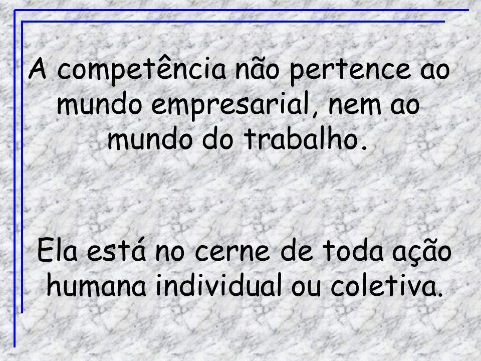 A competência não pertence ao mundo empresarial, nem ao mundo do trabalho.