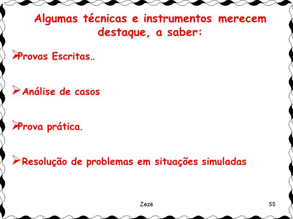 Zezé55 Algumas técnicas e instrumentos merecem destaque, a saber:  Provas Escritas..