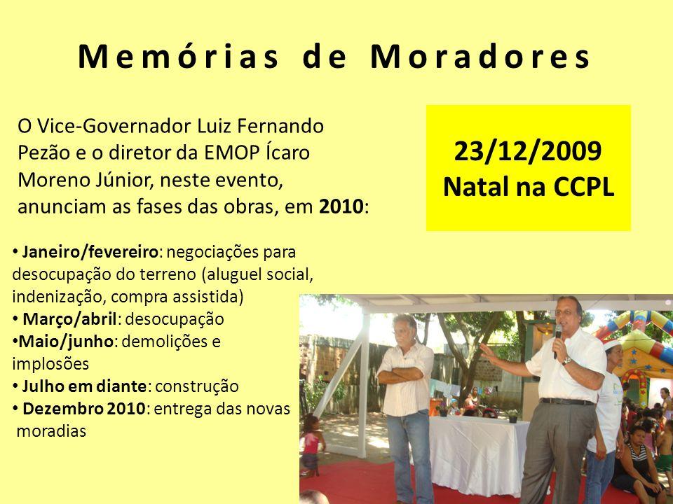 23/12/2009 Natal na CCPL O Vice-Governador Luiz Fernando Pezão e o diretor da EMOP Ícaro Moreno Júnior, neste evento, anunciam as fases das obras, em