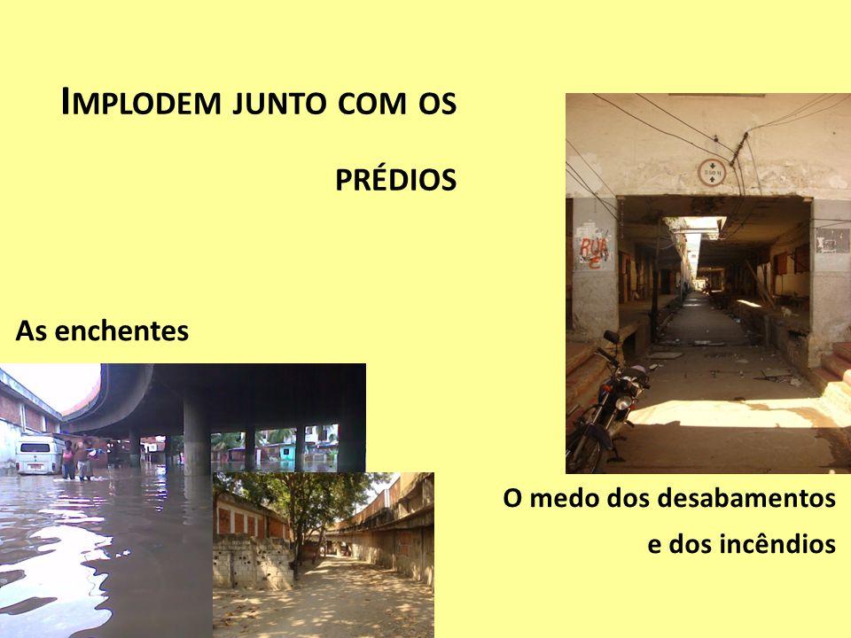 I MPLODEM JUNTO COM OS PRÉDIOS As enchentes O medo dos desabamentos e dos incêndios