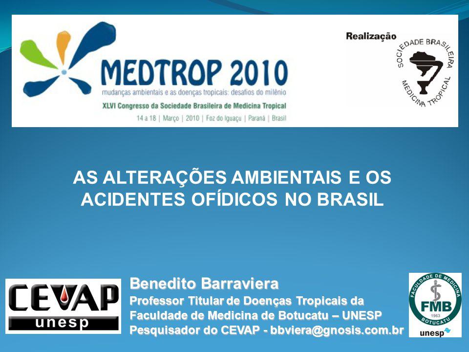 Benedito Barraviera Professor Titular de Doenças Tropicais da Faculdade de Medicina de Botucatu – UNESP Pesquisador do CEVAP - bbviera@gnosis.com.br A