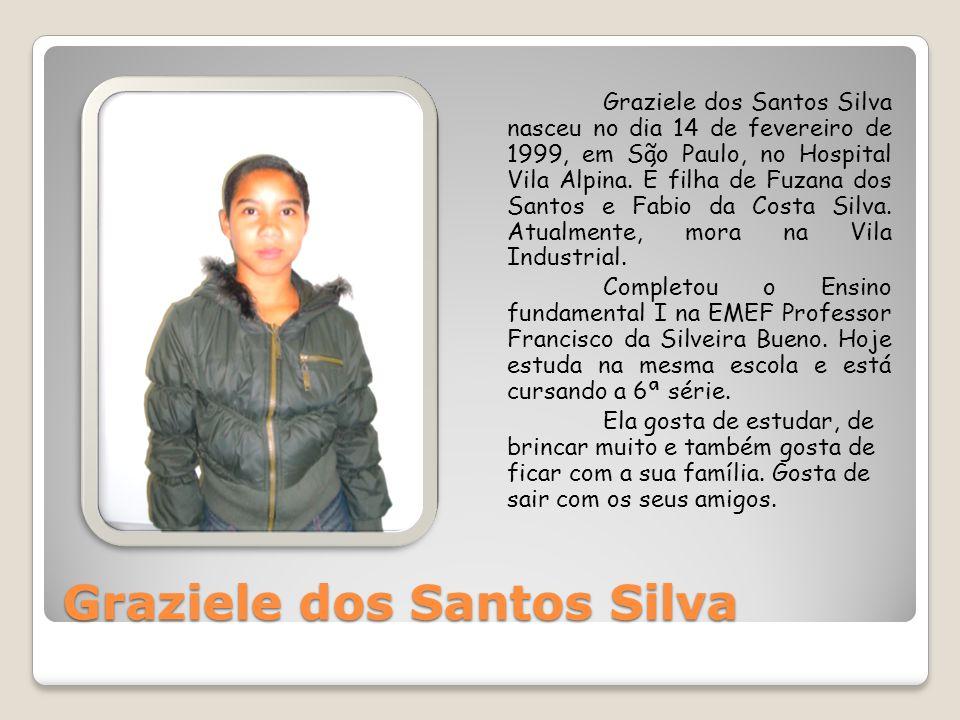 Graziele dos Santos Silva Graziele dos Santos Silva nasceu no dia 14 de fevereiro de 1999, em São Paulo, no Hospital Vila Alpina. É filha de Fuzana do