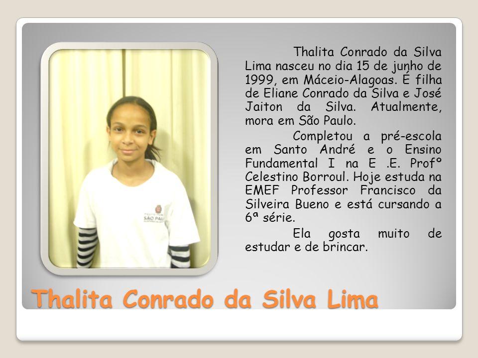 Thalita Conrado da Silva Lima Thalita Conrado da Silva Lima nasceu no dia 15 de junho de 1999, em Máceio-Alagoas. É filha de Eliane Conrado da Silva e