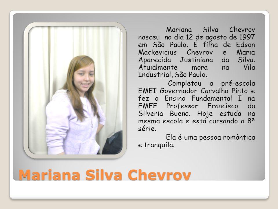 Mariana Silva Chevrov Mariana Silva Chevrov nasceu no dia 12 de agosto de 1997 em São Paulo. É filha de Edson Mackevicius Chevrov e Maria Aparecida Ju