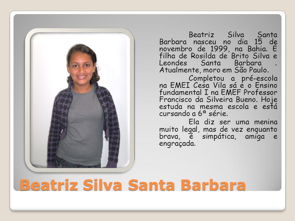 Beatriz Silva Santa Barbara Beatriz Silva Santa Barbara nasceu no dia 15 de novembro de 1999, na Bahia. É filha de Rosilda de Brito Silva e Leondes Sa