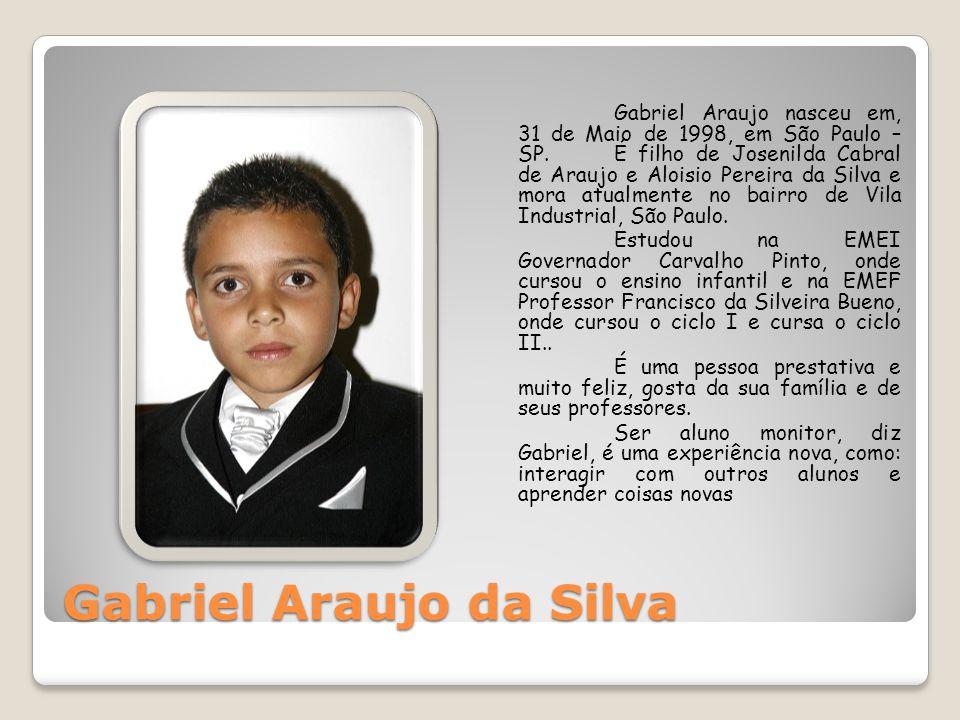 Gabriel Araujo da Silva Gabriel Araujo nasceu em, 31 de Maio de 1998, em São Paulo – SP.É filho de Josenilda Cabral de Araujo e Aloisio Pereira da Sil