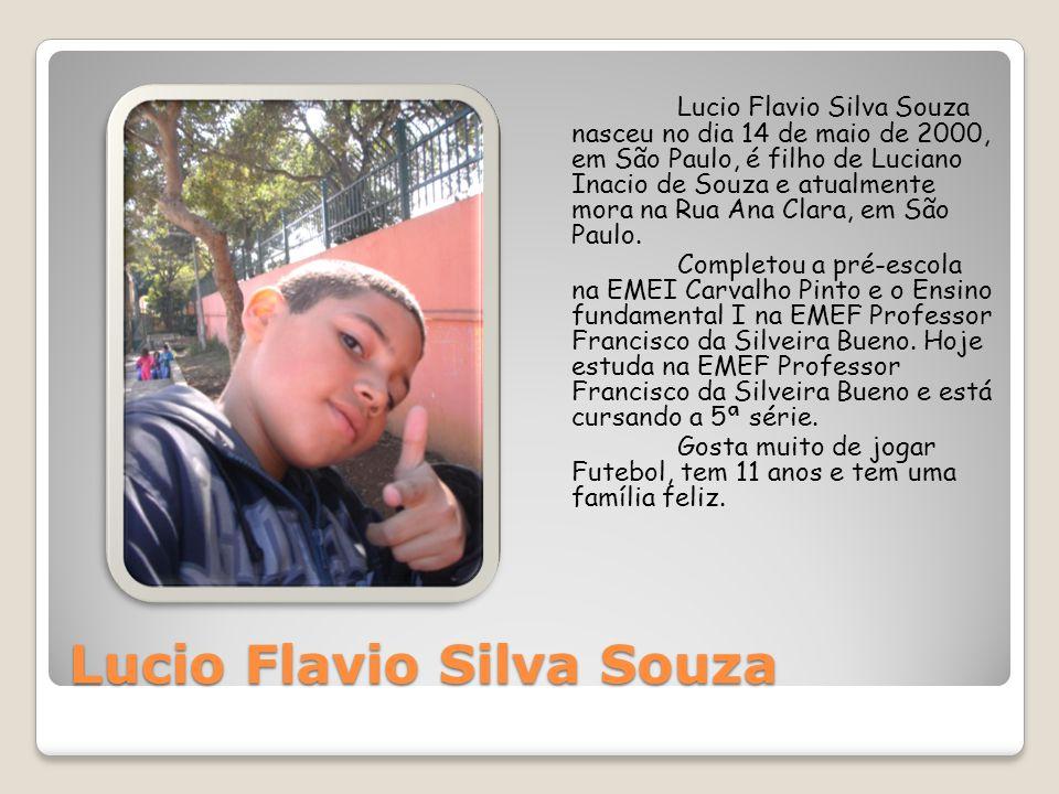 Lucio Flavio Silva Souza Lucio Flavio Silva Souza nasceu no dia 14 de maio de 2000, em São Paulo, é filho de Luciano Inacio de Souza e atualmente mora