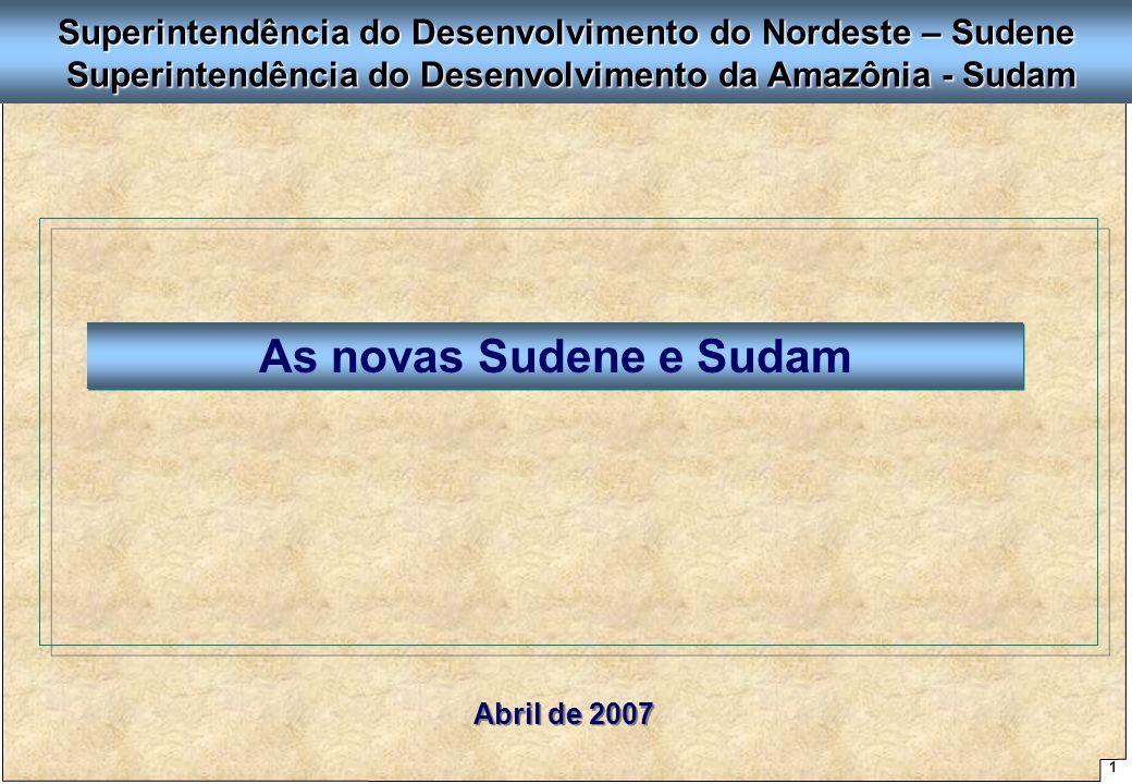 1 Proposta de Arquitetura Organizacional - SUDENE As novas Sudene e Sudam Abril de 2007 Superintendência do Desenvolvimento do Nordeste – Sudene Superintendência do Desenvolvimento da Amazônia - Sudam Superintendência do Desenvolvimento da Amazônia - Sudam