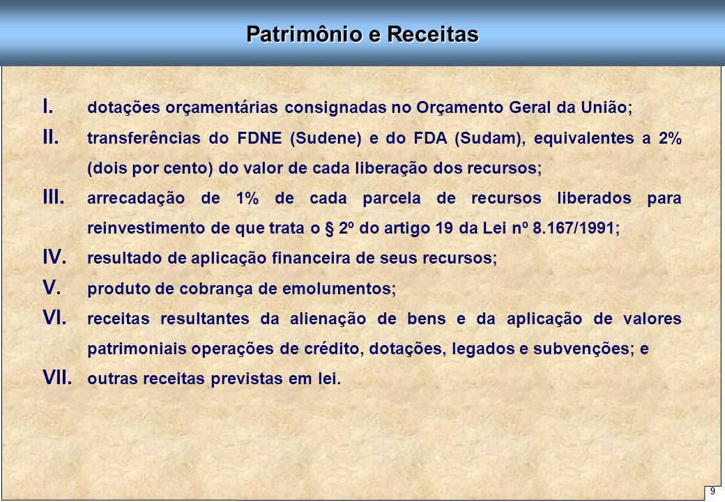 9 Proposta de Arquitetura Organizacional - SUDENE Patrimônio e Receitas I. I. dotações orçamentárias consignadas no Orçamento Geral da União; II. II.