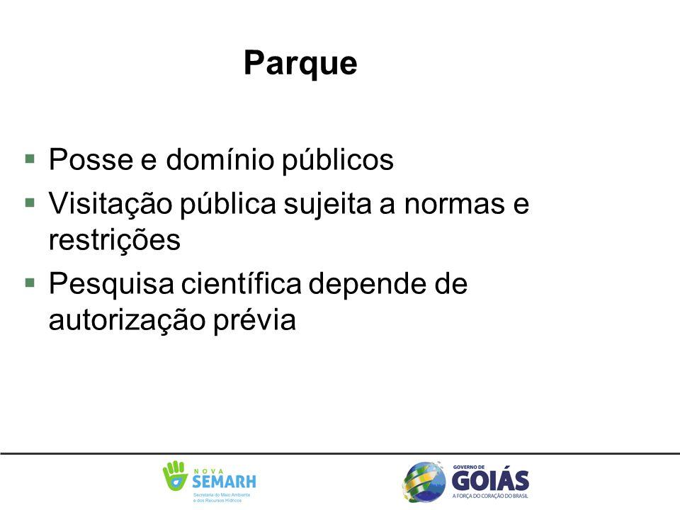 §Posse e domínio públicos §Visitação pública sujeita a normas e restrições §Pesquisa científica depende de autorização prévia Parque