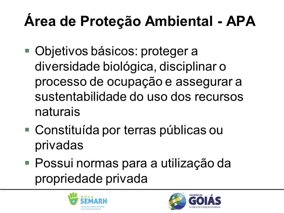 Área de Proteção Ambiental - APA §Objetivos básicos: proteger a diversidade biológica, disciplinar o processo de ocupação e assegurar a sustentabilida