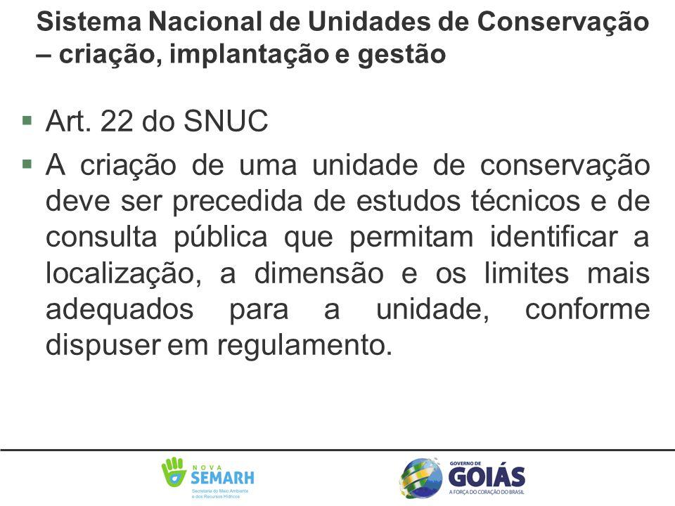 §Art. 22 do SNUC §A criação de uma unidade de conservação deve ser precedida de estudos técnicos e de consulta pública que permitam identificar a loca