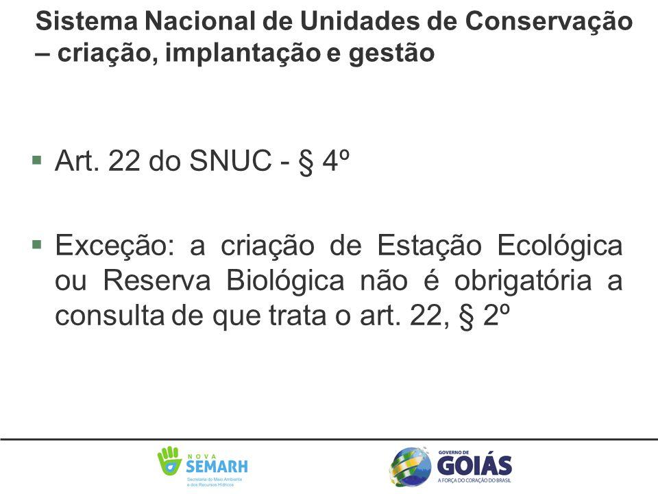 §Art. 22 do SNUC - § 4º §Exceção: a criação de Estação Ecológica ou Reserva Biológica não é obrigatória a consulta de que trata o art. 22, § 2º Sistem