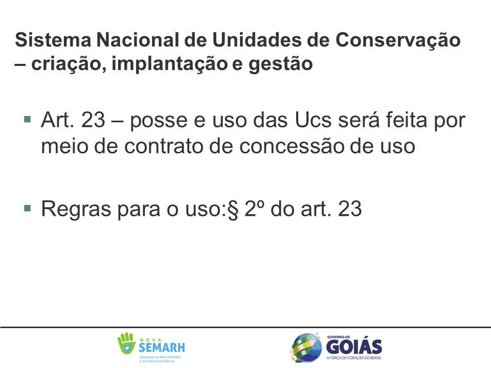 §Art. 23 – posse e uso das Ucs será feita por meio de contrato de concessão de uso §Regras para o uso:§ 2º do art. 23 Sistema Nacional de Unidades de
