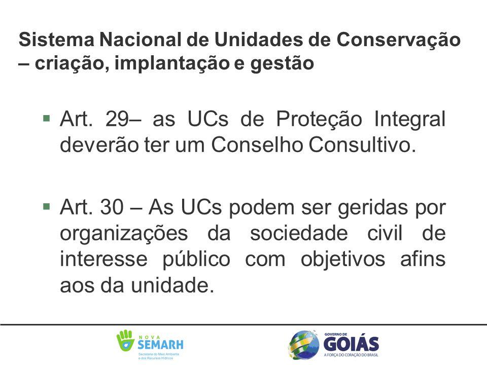 §Art. 29– as UCs de Proteção Integral deverão ter um Conselho Consultivo. §Art. 30 – As UCs podem ser geridas por organizações da sociedade civil de i